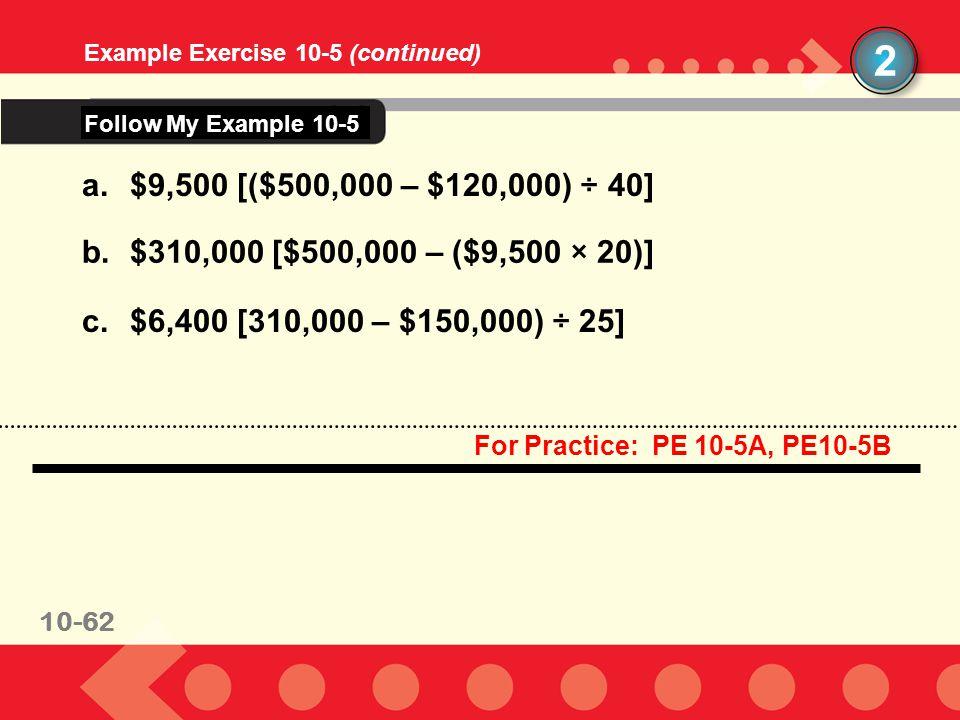 2 Follow My Example 10-5 $9,500 [($500,000 – $120,000) ÷ 40]